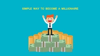 Simple way to become a millionaire!