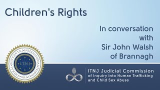 Children's Rights – Sir John Walsh of Brannagh, Chief Justice, ITNJ