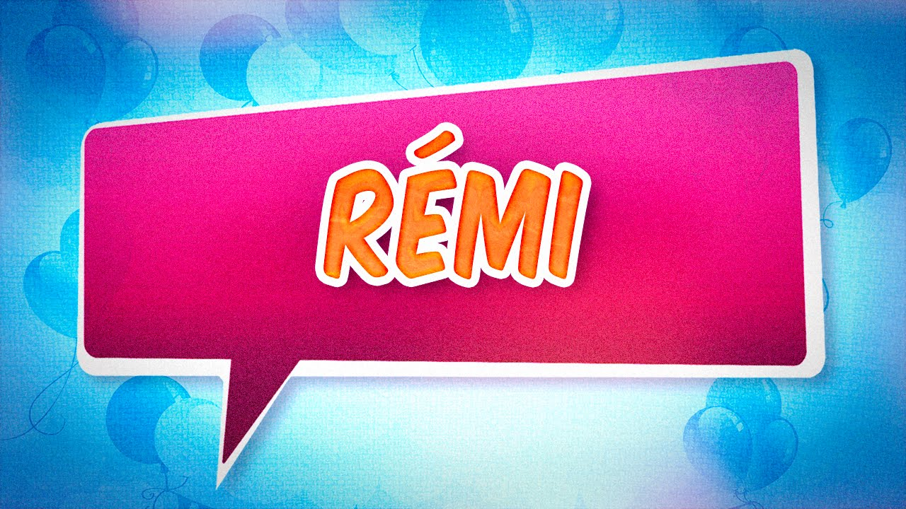 Joyeux Anniversaire Remi Youtube