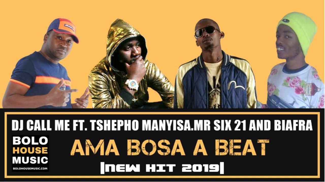 Download DJ Call Me - Ama Bosa A Beat Ft Tshepho Manyisa, Mr Six 21 & Biafra (New Hit 2019)