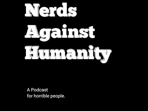 Nerds Against Humanity Episode One: The Nerdening