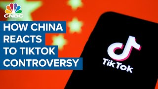 Here's how China is reacting to the controversy surrounding TikTok in the U.S.