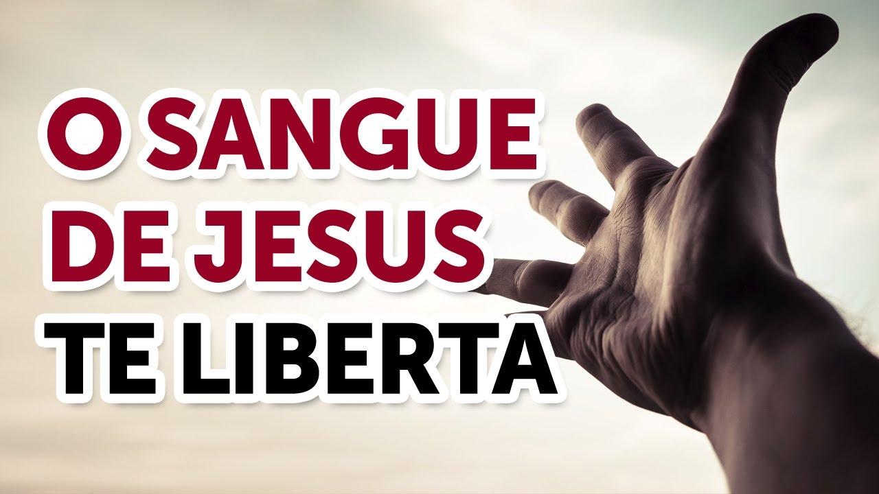 O sangue de Jesus te liberta