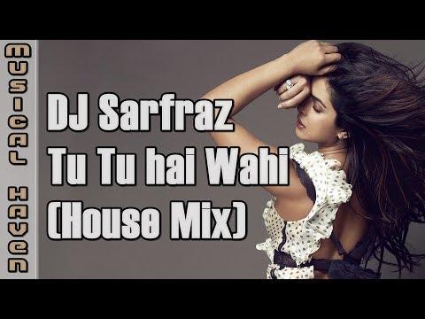 TU TU HAI WAHI (HOUSE MIX) - DJ SARFRAZ