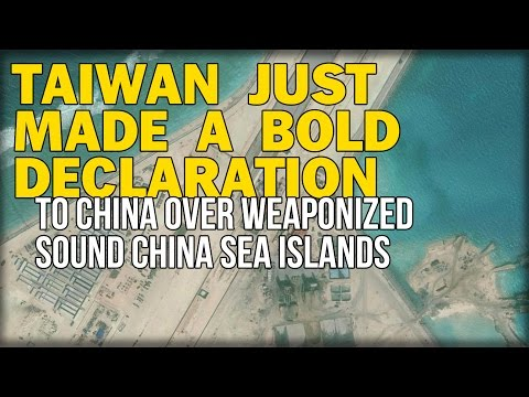 TAIWAN JUST MADE A BOLD DECLARATION TO CHINA OVER WEAPONIZED SOUND CHINA SEA ISLANDS