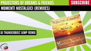 Projectors Of Dreams & Friends - Momenti Nostalgici (Dj Thunderbolt Jump Remix)