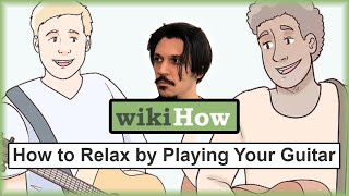 HOW TO RELAX BY PLAYING GUITAR... BY WIKIHOW