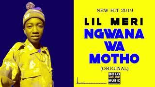 Lil Meri - Ngwana Wa Motho (New Hit 2019)