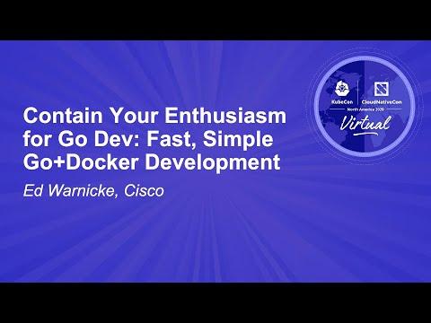 Contain Your Enthusiasm for Go Dev: Fast, Simple Go+Docker Development - Ed Warnicke, Cisco