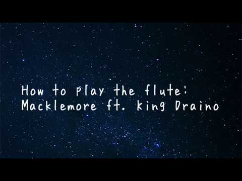 HOW TO PLAY THE FLUTE - Macklemore ft. King Draino Lyrics *CLEAN*