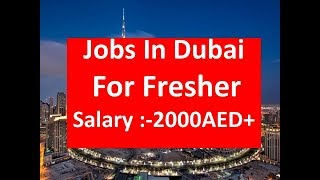 Jobs In Dubai For Fresher No Experience Required Salary :-2000AED+