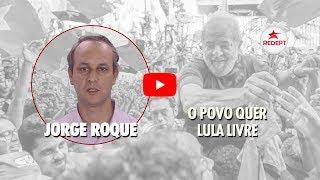 Jorge Roque: O Povo Quer Lula Livre | 06-04-2018