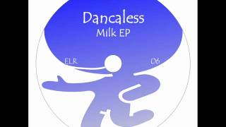 Dancaless - Milk EP [ELR06] [Preview]