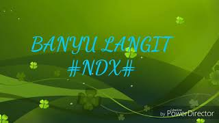 Lirik~ Lagu NDX. a.k.a BANYU LANGIT