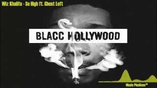 Wiz Khalifa So High ft Ghost Loft L B