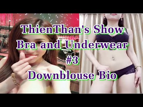 ThienThan's Show Bra and Underwear #3 Downblouse Bio