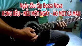 Tự Học Đàn Guitar : Rong Rêu Guitar Đệm Hát Ngày Đầu Tập Điệu Bossa Nova