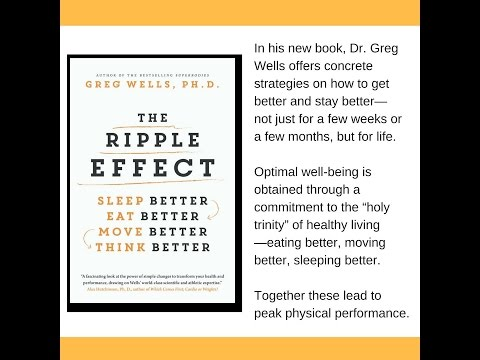 Dr  Greg Wells talks The Ripple Effect Sleep Better, Eat Better, Move Better, Think Better