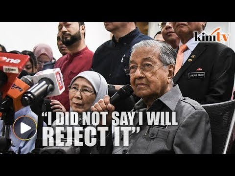 Dr Mahathir: I didn't say I will reject it