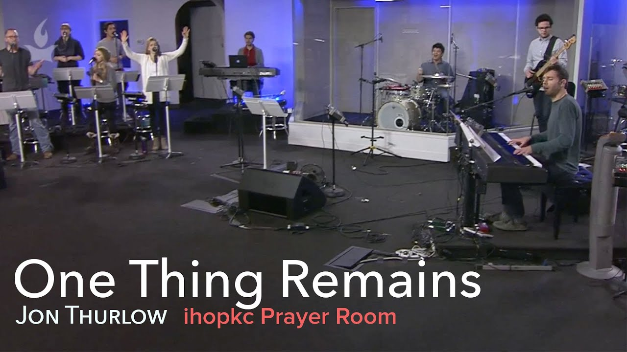 Marvelous One Thing Remains 祢愛不變  Jon Thurlow (ihopkc Prayer Room) Part 27