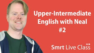 Upper-Intermediate English with Neal #2