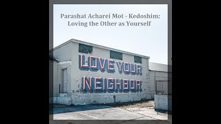 Jerusalem Lights Parashat Acharei Mot - Kedoshim  5781: Loving the Other as Yourself