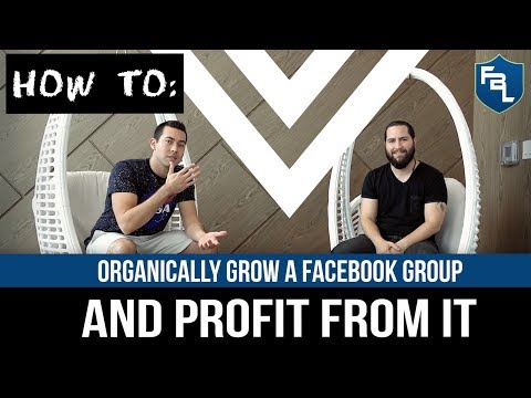 How To Organically Grow A Facebook Group & Profit From It - Facebook Group Marketing 2017
