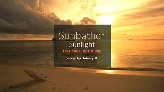 Sunbather - Sunlight | 2019 Chill Out Music | Mixed By Johnny M