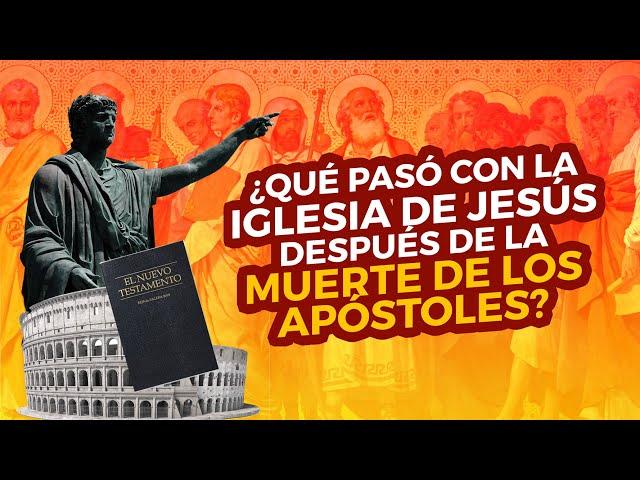 ¿Qué pasó con la Iglesia de Jesús después de la muerte de los Apóstoles?