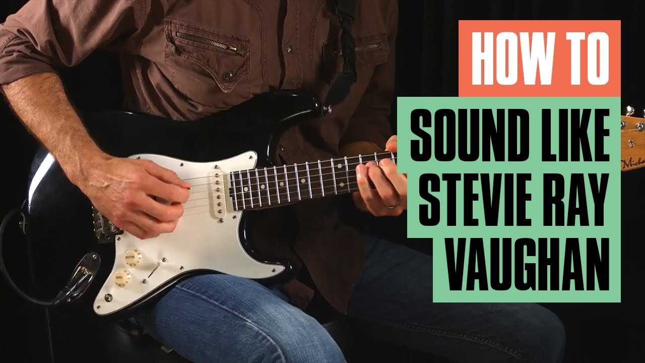 How To Sound Like Stevie Ray Vaughan