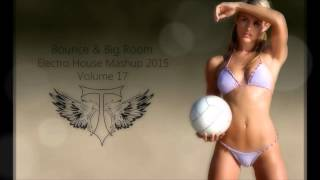 Bounce & Big Room {Electro House Mashup 2015} VOL 17 OUT NOW ON MIXCLOUD