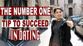 Number one tip to succeed in dating!
