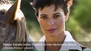 Natalia Estrada senza rimpianti: la mia vita lontana dalla tv