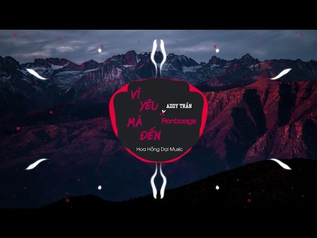 Vì Yêu Mà Đến - Addy Trần x Ronboogz Remix [Official]
