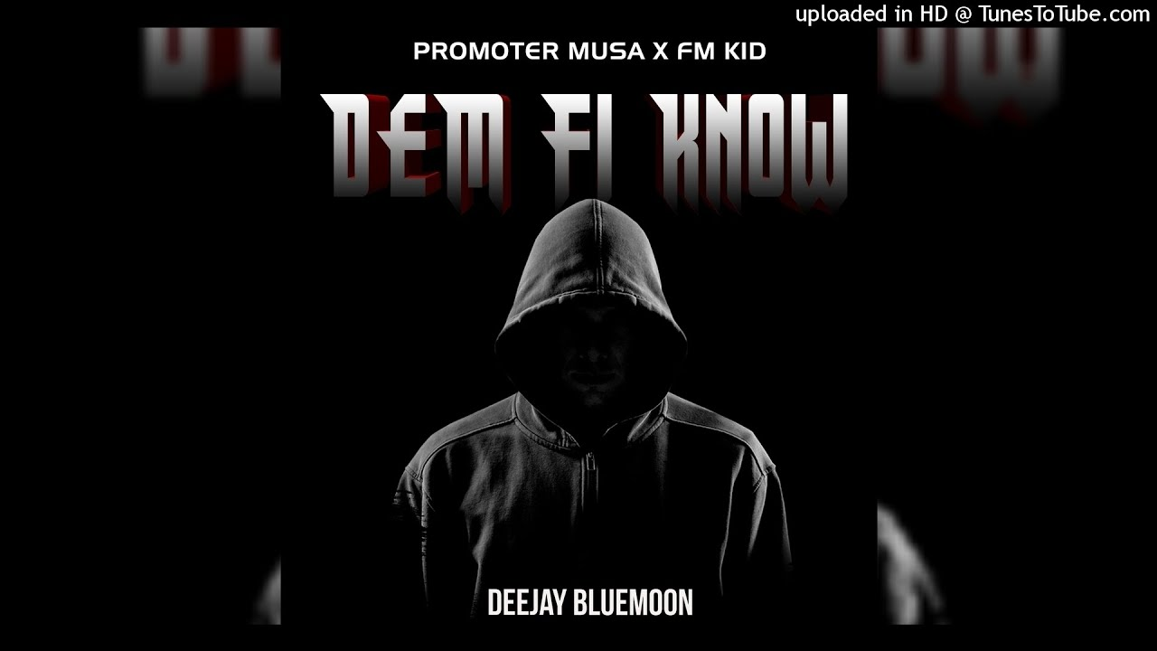 Promoter Musa - Dem Fi Know (Extended Version) [feat. Fm Kid & Deejay Bluemoon]