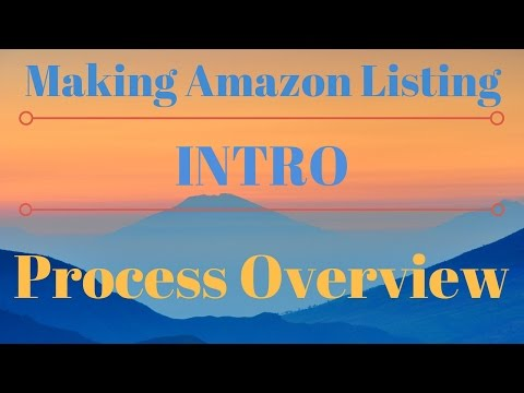 How To Make An Amazon FBA Listing Intro - Process Overview
