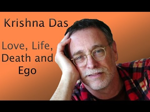 Krishna Das on Love, Life, Death, and Ego