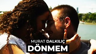 Murat Dalkılıç - Dönmem (Official HD - Stereo)