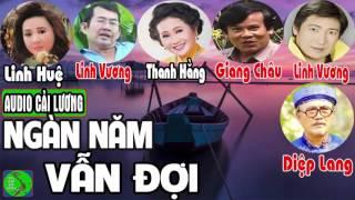 Cải lương NGÀN NĂM VẪN ĐỢI - Vương Linh, Linh Huệ, Linh Vương, Giang Châu, Diệp Lang, Thanh Hằng