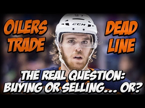 Should The Edmonton Oilers Be Buyers Or Sellers At The NHL Trade Deadline? | Oilers Discussion