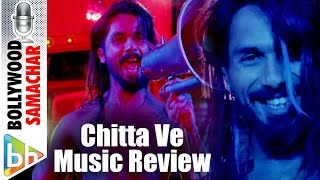 Chitta Ve | Udta Punjab | Music Review | Shahid Kapoor | Kareena | Alia & Diljit Dosanjh | Amit T