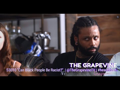 THE GRAPEVINE | Can Black People Be Racist? | S3EP10 (2/2)