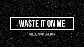 Waste It On Me - lyrics video ( Steve Aoki ft. BTS )