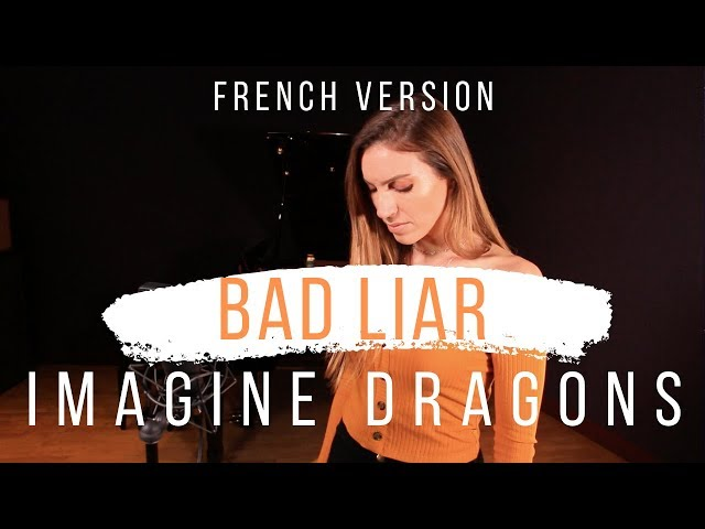 BAD LIAR ( FRENCH VERSION ) IMAGINE DRAGONS ( SARA'H COVER )