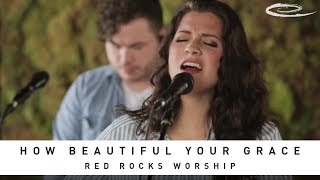 RED ROCKS WORSHIP - How Beautiful Your Grace: Song Session