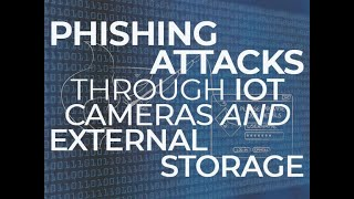 Phishing attacks through IoT cameras and external storage