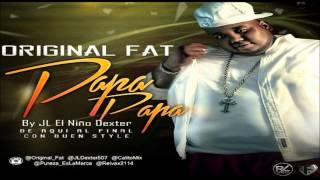 Original Fat - Papa Papa (Prod. JL Dexter & Calito Mix)
