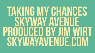 Skyway Avenue - Taking My Chances (Official Lyric Video)