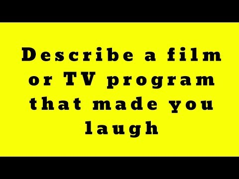 IELTS SPEAKING - Describe a film or TV program that made you laugh