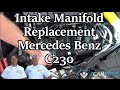 Intake Manifold Replacement Mercedes Benz C230 2000-2007